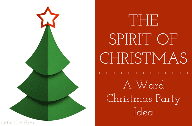 The Spirit of Christmas: An LDS Ward Christmas Party Idea
