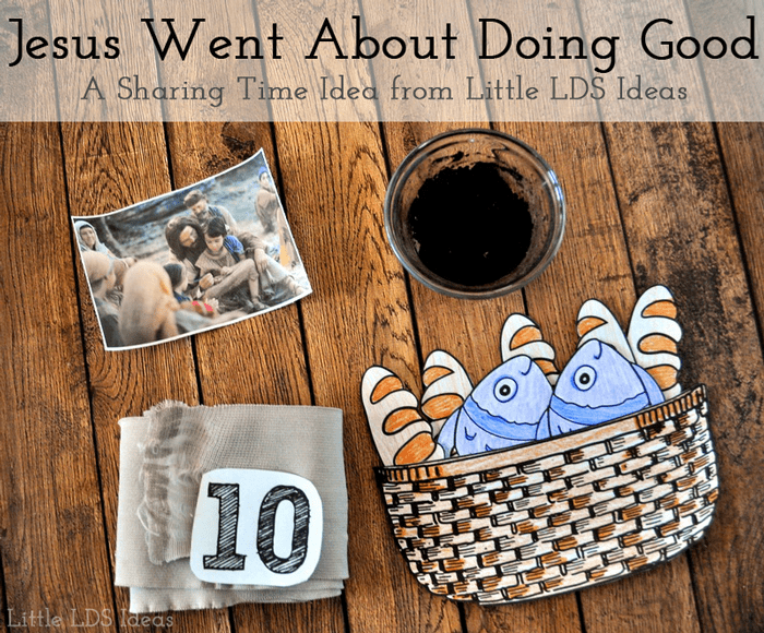 ... Jesus Christ went about doing good - Little LDS IdeasLittle LDS Ideas