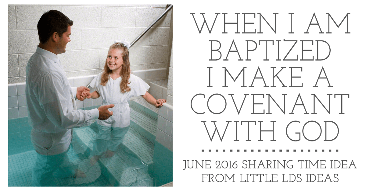 Sharing Time} When I Am Baptized I Make a Covenant With God: June ...